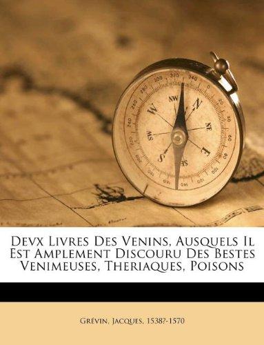 Download Devx Livres Des Venins, Ausquels Il Est Amplement Discouru Des Bestes Venimeuses, Theriaques, Poisons (French Edition) Text fb2 book