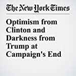 Optimism from Clinton and Darkness from Trump at Campaign's End | Michael Barbaro