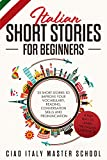 Italian Short Stories for Beginners: 25 Short Stories To Improve Your Vocabulary,Reading,Conversation skills and Pronunciation (Italian Edition)