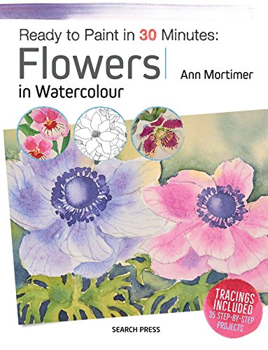 Ann Flower - Ready to Paint in 30 Minutes: Flowers in Watercolour