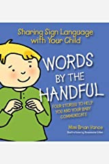 Words By the Handful - Box Set: Sharing Sign Language with Your Child: Four Stories to Get You and Your Child Communicating Board book
