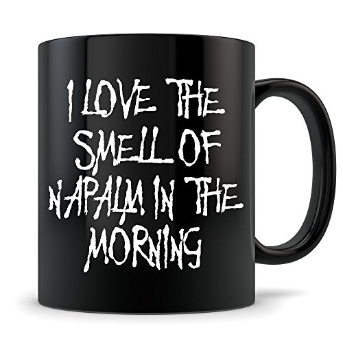 Apocalypse Now Mug - I Love The Smell Of Napalm Coffee Cup - Black 11 oz - Perfect Gift