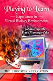 Playing to Learn: Experiences in Virtual Biology Environments (Progress in Education Series)