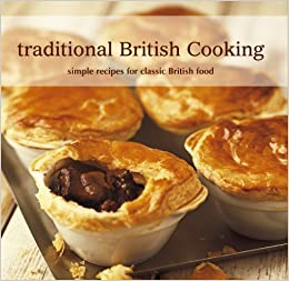 Traditional British Cooking Simple Recipes For Classic