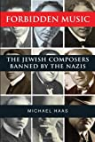 Forbidden Music: The Jewish Composers Banned by the Nazis, Mr. Michael Haas, 0300154305