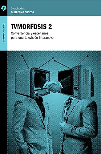 TVmorfosis 2: Convergencia y escenarios para  una televisión interactiva (Spanish Edition)