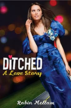 Ditched: A Love Story by [Mellom, Robin]
