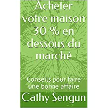 Acheter votre maison 30 % en dessous du marché: Conseils pour faire une bonne affaire (French Edition)