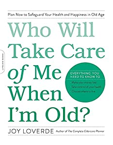 Who Will Take Care of Me When I'm Old?: Plan Now to Safeguard Your Health and Happiness in Old Age by Da Capo Lifelong Books