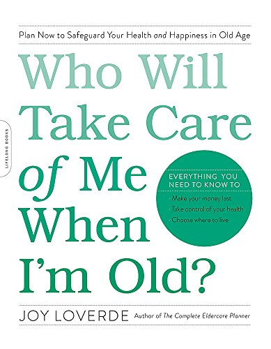 Who Will Take Care of Me When I'm Old?: Plan Now to...