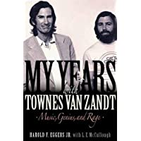 My Years with Townes Van Zandt: Music, Genius, and Rage