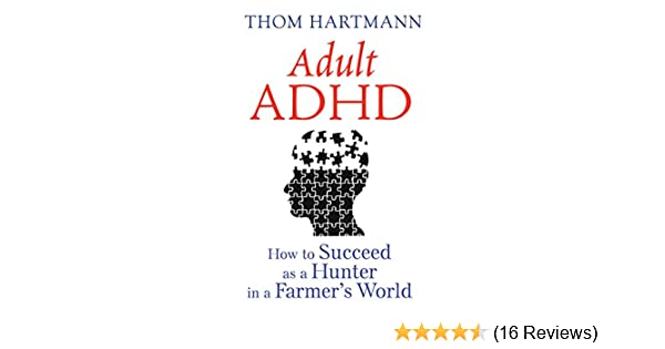 Amazon Com Adult Adhd How To Succeed As A Hunter In A Farmer S