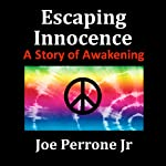 Escaping Innocence: A Story of Awakening | Joe Perrone Jr.