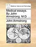 Medical Essays by John Armstrong, M D, John Armstrong, 1170105718