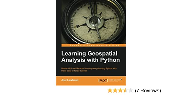 Learning Geospatial Analysis with Python: Joel Lawhead