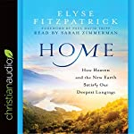 Home: How Heaven and the New Earth Satisfy Our Deepest Longings   Elyse Fitzpatrick