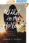 Wild in the Hollow: On Chasing Desire...