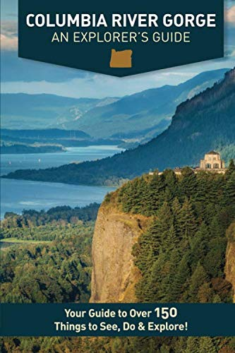 Columbia River Gorge - An Explorer's Guide: Your Guide to Over 150 Things to See, Do & Explore (Columbia River Falls Multnomah)