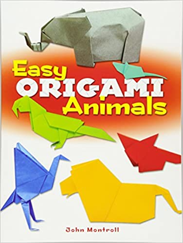 Easy Origami Animals John Montroll 0800759781621 Amazon Books