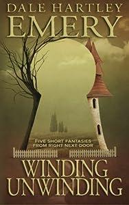 Winding Unwinding by Dale Hartley Emery (2014-08-07)