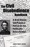 Civil Disobedience Handbook, James Tracy, 0916397769