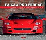 capa de Paixão por Ferrari. O Segredo de Uma Lenda em 50 Modelos Emblemáticos