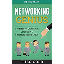 Networking: Networking Genius: Confidence, Charisma, Likability & Communication Skills (Shyness, Talk To Anyone, Analyze, Small Talk, Charismatic, Rapport, Emotional Intelligence)