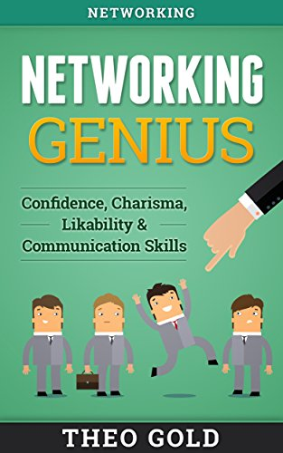 Networking: Networking Genius: Confidence, Charisma, Likability & Communication Skills (Shyness, Talk To Anyone, Analyze, Small Talk, Charismatic, Rapport, Emotional Intelligence) (English Edition)