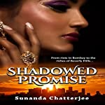 Shadowed Promise: From Riots in Bombay to the Riches of Beverly Hills... | Sunanda J. Chatterjee