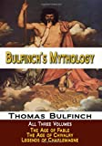 Bulfinch's Mythology - All Three Volumes - the Age of Fable, the Age of Chivalry, and Legends of Charlemagne, Thomas Bulfinch, 1440426309