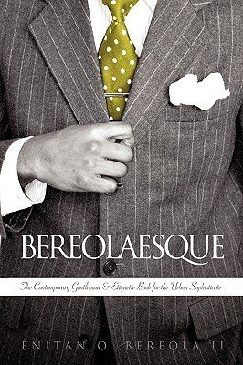 Bereolaesque: The Contemporary Gentleman & Etiquette Book for the Urban Sophisticate   [BEREOLAESQUE] [Paperback] pdf epub