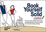img - for Book Yourself Solid Illustrated: The Fastest, Easiest, and Most Reliable System for Getting More Clients Than You Can Handle Even if You Hate Marketing and Selling by Michael Port (2013-04-01) book / textbook / text book