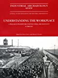 Understanding the Workplace : A Research Framework for Industrial Archaeology in Britain, , 1905981368