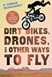 img - for Dirt Bikes, Drones, and Other Ways to Fly by Conrad Wesselhoeft (2015-09-15) book / textbook / text book