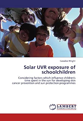 Solar UVR exposure of schoolchildren: Considering factors which influence children's time spent in the sun for developing skin cancer prevention and sun protection programmes