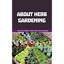 About Herb Gardening: Important Things to Know About Herb Gardening