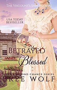 Betrayed & Blessed: The Viscount's Shrewd Wife (Love's Second Chance Series Book 6) by [Wolf, Bree]
