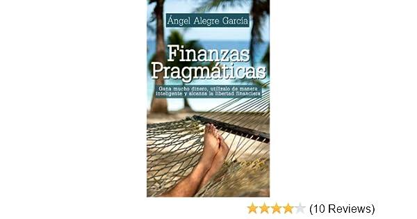 Amazon.com: Finanzas pragmáticas: Gana mucho dinero, utilízalo de manera inteligente y alcanza la libertad financiera (Guías pragmáticas nº 1) (Spanish ...