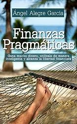 Finanzas pragmáticas: Gana mucho dinero, utilízalo de manera inteligente y alcanza la libertad financiera