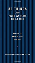 50 Things Every Young Gentleman Should Know (Gentlemanners Books)