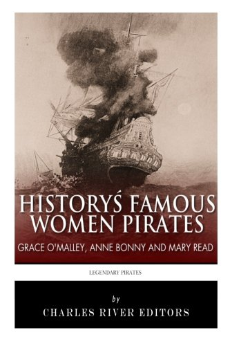 History's Famous Women Pirates: Grace O'Malley, Anne Bonny and Mary Read