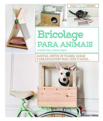Bricolage para Animais (Portuguese Edition) (Portuguese) Hardcover – 2018