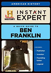 A Quick Guide to Ben Franklin (Instant Expert: American History)