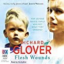 Flesh Wounds Audiobook by Richard Glover Narrated by Richard Glover