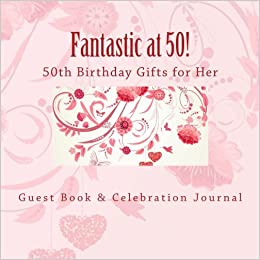 Fantastic At 50 50th Birthday Gifts For Her In All Departments 9781511502733 Amazon Books