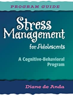 Stress Management for Adolescents: A Cognitive-Behavioral Program (Program Guide)
