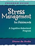 Stress Management for Adolescents-Prog Gd/CD-Set : A Cognitive-Behavioral Program, De Anda, Diane, 0878224440