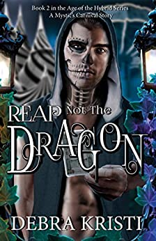 Reap Not the Dragon: (An Urban Fantasy / Paranormal Romance Series) (Age of the Hybrid Book 2) by [Kristi, Debra]