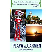 PLAYA DEL CARMEN: Escape the Rat Race and Live Life as an Expat!: An Expat Fever Series Book