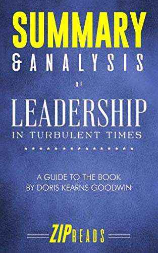 Summary & Analysis of Leadership: In Turbulent Times | A Guide to the Book by Doris Kearns Goodwin
